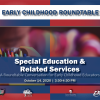 Early Childhood Roundtable – Special Ed Services in Today's Context - Part II